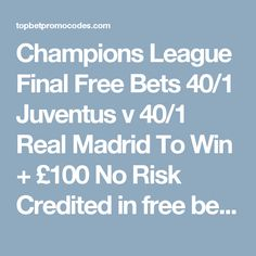 Champions League Final Free Bets 40/1 Juventus v 40/1 Real Madrid To Win + £100 No Risk Credited in free bets + T&C's apply Live 03/06/2017 19:45 GMT