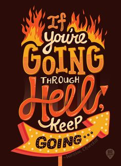 If you are going through hell. Keep going! ___ Lettering Posters by Risa Rodil Words Quotes, Wise Words, Life Quotes, Qoutes, Sayings, Typography Quotes, Typography Poster, Positive Quotes, Motivational Quotes