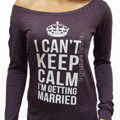 Items similar to Wedding Gift I Can't Keep Calm I'm Getting Married T-shirt Long Sleeve off the shoulder shirt Funny Bride gift Bride t shirt bride to be on Etsy Off Shoulder Shirt, Off The Shoulder, Got Married, Getting Married, Bride Shirts, Cant Keep Calm, One Fine Day, Marie, Long Sleeve Shirts