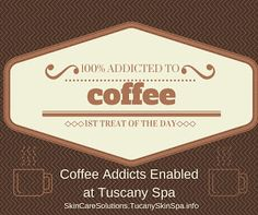 News Flash: Coffe addicts enabled at Tuscany Spa. What's the best part of waking up for you? SkincareSolutions.TuscanySkinSpa.Com