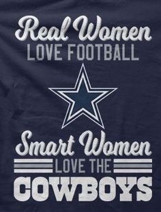 Real women love football, smart women love the Cowboys Dallas Cowboys Crafts, Dallas Cowboys Quotes, Dallas Cowboys Pictures, Dallas Cowboys Football, Football Sister, Cowboys 4, Nfl Dallas, Pittsburgh Steelers, Football Team
