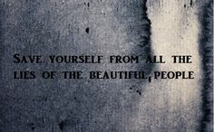 save yourself from all the lies of the beautiful people - Sixx A.M.