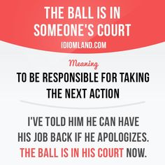The ball is in someone's court