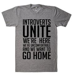 Introverts unite, were here were uncomfortable and we want to go home SUPER SOFT PREMIUM VINTAGE LOOKING TEE