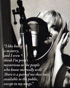 """""""I like being a mystery, and I even think I'm pretty mysterious to the people who know me really well. There is a part of me that isn't available to the public, except in my songs."""""""