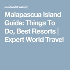 Malapascua Island Guide: Things To Do, Best Resorts | Expert World Travel
