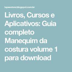 Livros, Cursos e Aplicativos: Guia completo Manequim da costura volume 1 para download
