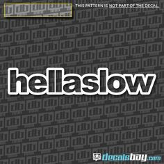 This car decal / sticker represent the HELLA SLOW custom design.  The HELLA SLOW design decal / sticker have no background. The HELLA SLOW design is the Decal and is self-adhesive.  FREE SHIPPING on all decals and stickers for all orders over 10.00$usd.  All decals / stickers come with free and easy application instructions.