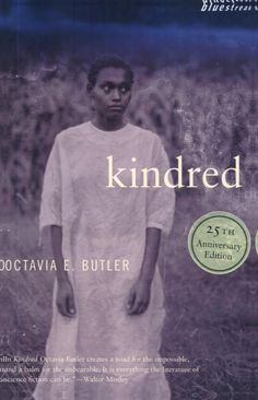 Kindred - Octavia E. Butler. I teach this in my African American literature class. What a great spirit gone..