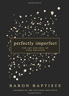 Perfectly Imperfect: The Art and Soul of Yoga Practice by Baron Baptiste http://www.amazon.com/dp/1401947530/ref=cm_sw_r_pi_dp_F4w.wb1PRHSHB