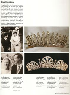 Royal Jewels of the World Message Board:  Liechtenstein Tiaras Top:  Wedding of Countess Marie Kinsky von Wchinitiz und Tettau to Heredity Prince Hans Adam of Liechtenstein, 1967; Marie is wearing a fringe tiara once owned by Princess Maria Theresa of Braganza, wife of Archduke Karl Ludwig of Austria.  Bottom:  Wedding of Princess Tatjana of Liechtenstein to Count Phillip van Lattorff, 1999; Tatjana is wearing a floral motif tiara, circa 1870, in the shape of honeysuckle.