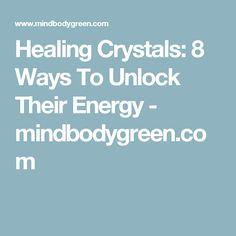 Healing Crystals: 8 Ways To Unlock Their Energy - mindbodygreen.com