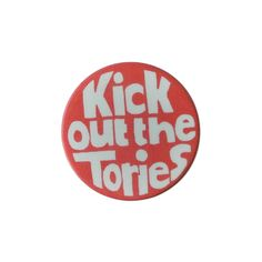 Vintage British Political Badge -  'Kick out the Tories' Yes...
