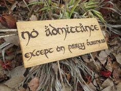 No Admittance Except on Party Business - Lord of the Rings - LotR - Sign - Garden Sign - The Hobbit - Tolkien - Bilbo Baggins - Yard Sign by OohhhBurn on Etsy https://www.etsy.com/listing/179528306/no-admittance-except-on-party-business