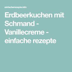 Erdbeerkuchen mit Schmand - Vanillecreme - einfache rezepte