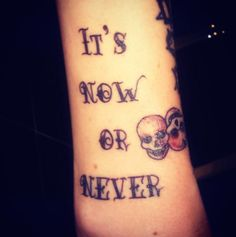"""Ever need a little push to do something? This """"It's now or never"""" tattoo reminds you to go on and do it."""