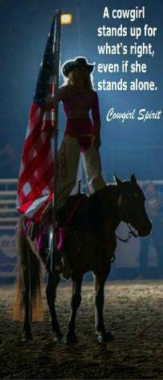 That's a cowgirl for you ... I'd rather stand alone for what's right than run with a pack doin' wrong .... jus' how I come up ....