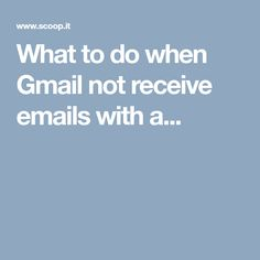 What to do when Gmail not receive emails with a...
