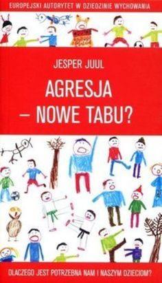 """Jesper Juul, """"Agresja – nowe tabu? Dlaczego jest potrzebna nam i naszym dzieciom?"""", przeł. Dariusz Syska, MiND, Podkowa Leśna 2013. 142 strony"""