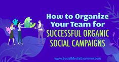 How to Organize Your Team for Successful Organic Social Campaigns by Janette Speyer on Social Media Examiner. Marketing Goals, Online Marketing, Social Media Marketing, Marketing Automation, Content Marketing, Social Campaign, Personal Relationship, Social Activities, Influencer Marketing