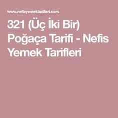 321 (Üç İki Bir) Poğaça Tarifi - Nefis Yemek Tarifleri