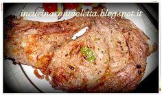 """In Cucina Con Violetta: Bistecca alla fiorentina """"della Violetta"""""""