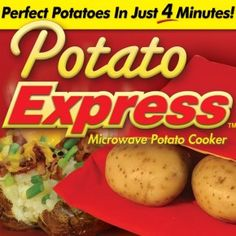 Potato Express - I love this thing.  To get the potatoes just right for me, I had to cook them in two 4 minute increments and then once on 2 minutes.  They turn out really good.  And it saves on the gas with the oven.  I also tried corn on the cob, and it made some of the best corn that I have ever had.  It was defintiely worth the small investment I made in it.