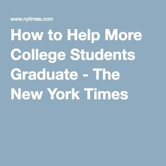 How to Help More College Students Graduate - The New York Times