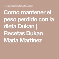 Como mantener el peso perdido con la dieta Dukan | Recetas Dukan Maria Martinez