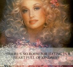 """""""There is no room for hating in a heart full of kindness."""" ~ Dolly Parton _____________________________ Reposted by Dr. Veronica Lee, DNP (Depew/Buffalo, NY, US) Dolly Parton Tattoos, Dolly Parton Quotes, Dolly Parton Lyrics, Veronica Lake, Wisdom Quotes, Quotes To Live By, Post Quotes, Country Music Singers, Star Wars"""