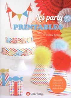 50+ Party Printables FREEBIES and plein d'idées festuives et DIY dans ce livre!! #Livre #Party #Anniversaire #CakeDesign