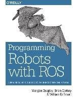 Programming robots with ROS / Morgan Quigley, Brian Gerkey, William D. Smart