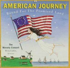 American Journey: Bound for the Promised Land - This album of early American music by the Waverly Consort is a great introduction to our country's rich classical music roots.