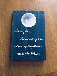 "Moon and Stars Painting ' Maybe I need you the way the Moon needs the Stars ' • hand painted on reclaimed wood • sawtooth hook attached to back for easy hanging • measures about 10"" x 6.5"" x .5"""