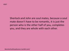 YES. THIS. It doesn't have to be romantic OR sexual, OR romantic-sexual. A soulmate is one who's soul, love, and life fits with yours so perfectly that you just know that person is the love of your life, your other half, your heart (and no, those 'titles' don't have to be relegated to the 'romantic-sexual' realm).
