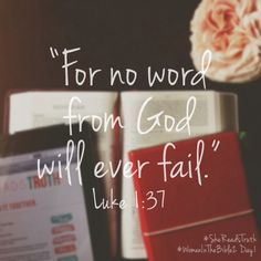 For no word from God will ever fail - Luke 1:37