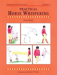 Threshold Picture Guide No. 47 Practical Horse Whispering by Perry Wood | Country Books Direct. Easy to use horse whispering techniques that can help you develop better bonds with horses. #horse #pony #training #riding #taming #calm