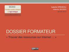 Trouver des ressources sur-   internet by Redaction SKODEN via Slideshare ---- Dossier formateur 11 janvier 2013 : Conseils de base et méthodologie.