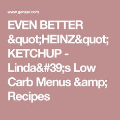 "EVEN BETTER ""HEINZ"" KETCHUP - Linda's Low Carb Menus & Recipes Fat Head Pizza Crust, Cheese Crust Pizza, Cheese Bites, Low Carb Menus, Low Carb Desserts, Low Carb Recipes, Fish Recipes, Healthy Recipes"