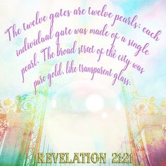 The twelve gates are twelve pearls; each individual gate was made of a single pearl. The broad street of the city was pure gold, like transparent glass. Revelation 21:21    bokeh papers by Helly Designs (blended with edited elements found on web)