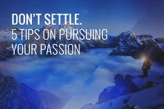 Don't settle. 5 Tips on pursuing your passion. | Live Learn Evolve  Moving to a new city for a new job and leaving everything behind. Is this what I really want to do? Am I truly passionate about this?