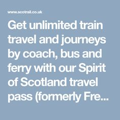 Get unlimited train travel and journeys by coach, bus and ferry with our Spirit of Scotland travel pass (formerly Freedom of Scotland)