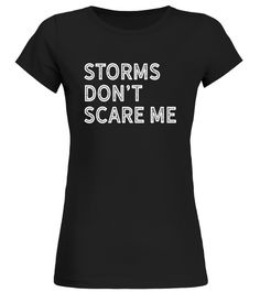 Storms Dont Scare Me - Funny Storm Chaser Weather Geek Tee chasing tail shirt,salty crew chasing tail mens t-shirt,salty crew chasing tail shirt,chasing toddlers shirt,chasing fin shirt,