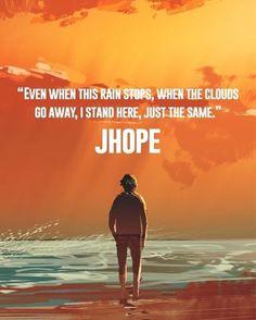 """""""Même lorsque cette pluie s'arrête, quand les nuages s'éloignent, je me tiens tout de même ici."""" J-Hope"""