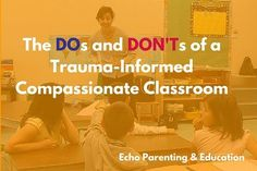 Do's and Don'ts of a Trauma-Informed Compassionate Classroom