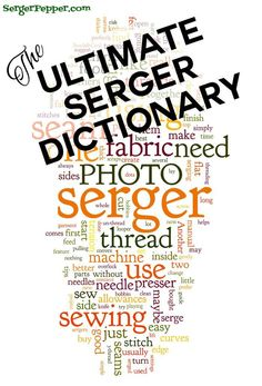 SergerPepper.com - Ultimate Serger Dictionary Part 1- on sewmccool.com. Lots of great tips: do you know them all?