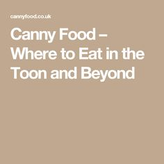 Canny Food – Where to Eat in the Toon and Beyond