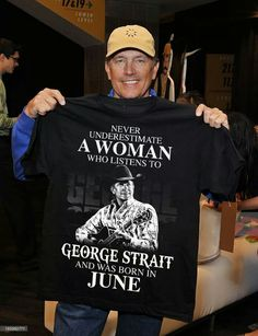 I need this shirt in my life 😍😍 Country Music Singers, Country Artists, Born In February, June, George Strait, Never Underestimate, Old Women, Actors & Actresses, How To Look Better
