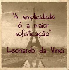 """""""A simplicidade é a maior sofisticação."""" - Leonardo da Vinci"""