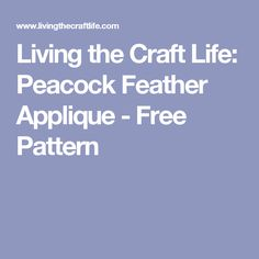Living the Craft Life: Peacock Feather Applique - Free Pattern
